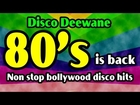 Disco Deewane - 80s Is Back - Non Stop Bollywood Disco Hits - Full Songs