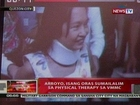 QRT: Arroyo, isang oras sumailalim sa physical theraphy sa VMMC